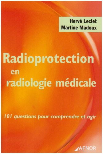 Radioprotection en radiologie médicale : 101 questions pour comprendre et agir