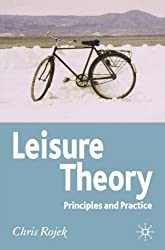 Leisure Theory: Principles and Practice by C. Rojek (2005-09-09)