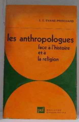 Les Anthropologues face à l'histoire et à la religion par Edward Evan Evans-Pritchard
