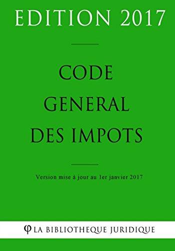 Code général des impôts - Edition 2017: Version mise à jour au 1er janvier 2017