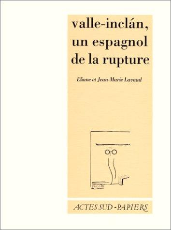 Valle-Inclán, un Espagnol de la rupture par Eliane Lavaud, Jean-Marie Lavaud