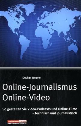 Online-Journalismus - Online Video: So gestalten Sie Video-Podcasts und Online-Filme – technisch...