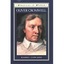 Oliver Cromwell (Profiles In Power): Written by Barry Coward, 1991 Edition, (1st Edition) Publisher: Longman [Hardcover]