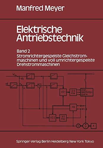 Elektrische Antriebstechnik: Band 2: Stromrichtergespeiste Gleichstrommaschinen Und Voll Umrichtergespeiste Drehstrommaschinen -