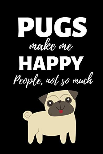 b3b3913c3 pug t-shirt. Pugs Make Me Happy - People Not So Much: Fun Notebook Gift for  Mother's Day