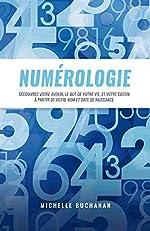 Numérologie - Découvrez votre avenir, le but de votre vie, et votre destin à partir de votre nom et date de naissance de Michelle Buchanan