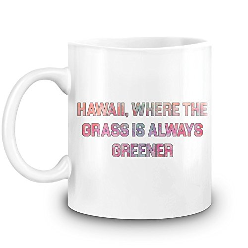 Immer grüner ist - Hawaii Where The Grass is Always Greener Coffee Mug 11 Oz Ceramic Kitchen Cup for Hot Beverages ()