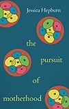 The Pursuit of Motherhood (English Edition)