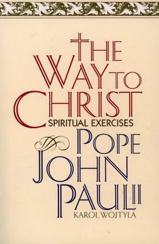 The Way to Christ: Spiritual Exercises por Karol Wojtyla