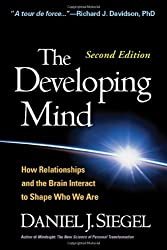 The Developing Mind: How Relationships and the Brain Interact to Shape Who We Are by Daniel J. Siegel (2015-03-27)