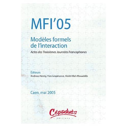 MFI'05 : Modèles formels de l'interaction : Actes des Troisièmes Journées Francophones, Caen, 25-27 mai 2005