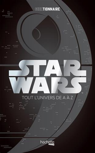 Geektionnaire Star Wars: La galaxie de A à Z par Collectif