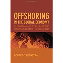 Offshoring in the Global Economy: Microeconomic Structure and Macroeconomic Implications (Ohlin Lectures) by Robert C. Feenstra (2009-12-30)