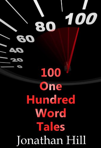 100 One Hundred Word Tales by Jonathan Hill