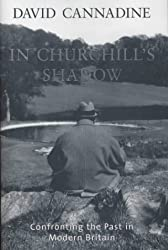 In Churchill's Shadow: Confronting the Past in Modern Britain (Allen Lane History S.)