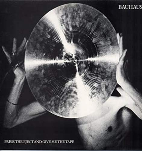Bauhaus - Press The Eject And Give Me The Tape - Beggars Banquet