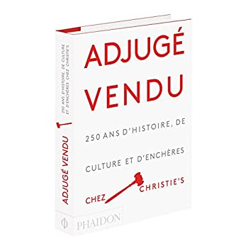 Adjugé, vendu ! : 250 ans d'histoire, de culture et d'enchères chez Christie's