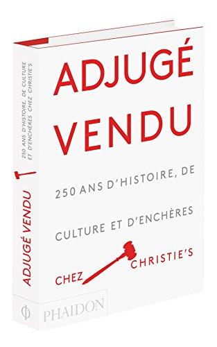 Adjugé, vendu ! : 250 ans d'histoire, de culture et d'enchères chez Christie's par Phaidon