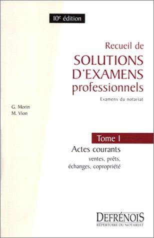 Recueil de solutions d'examens professionnels, tome 1, 10e édition. Actes courants : ventes, prêts, échanges, copropriété par Collectif