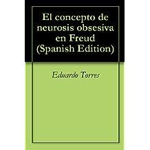 El concepto de neurosis obsesiva en Freud (Spanish Edition)