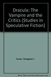 Dracula: The Vampire and the Critics (Studies in Speculative Fiction)