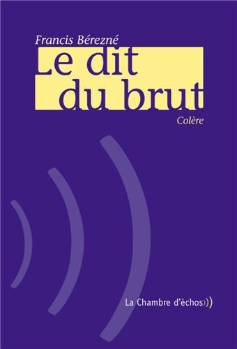 Le Dit du brut par Francis Bérezné