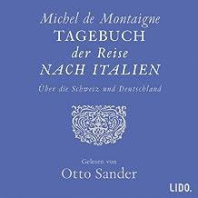 Tagebuch der Reise nach Italien über die Schweiz und Deutschland: Lesung