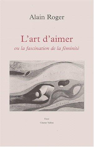 Lart daimer, ou, La fascination de la féminité par Alain Roger