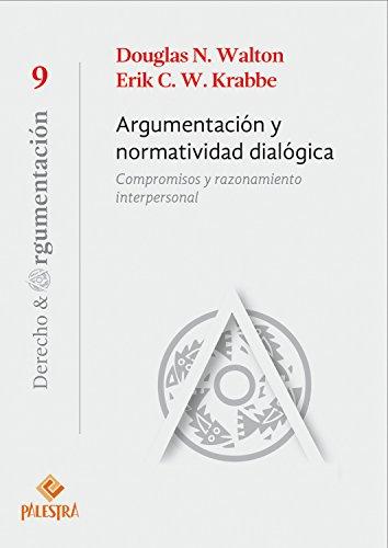 Argumentación normatividad dialógica: Compromisos y razonamiento interpersonal (Derecho y Argumentación nº 9)