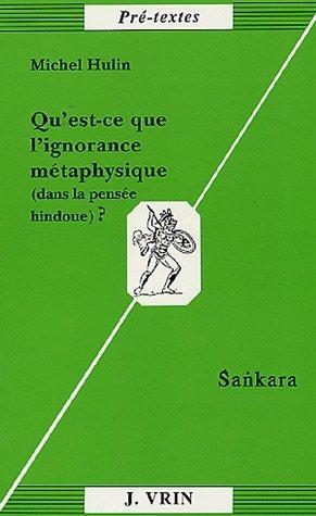 Qu'est-Ce Que L'Ignorance Metaphysique? (Dans La Pensee Hindoue)? Sankara (Pre-Textes) par Michel Hulin