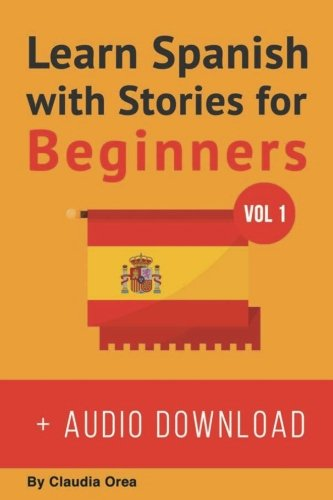 Learn Spanish with Stories for Beginners (+ audio download): 10 Easy Short Stories  with English Glossaries throughout the text: Volume 1 (Learn Spanish with Audio)