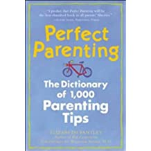 Perfect Parenting: The Dictionary of 1,000 Parenting Tips (Family & Relationships)