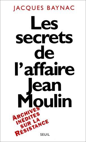 Les Secrets de l'affaire Jean Moulin. Contexte, causes et circonstances