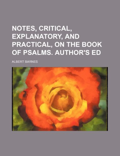 Notes, critical, explanatory, and practical, on the Book of psalms. Author's ed