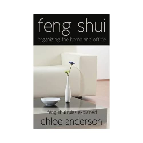 [(Feng Shui : Organizing the Home and Office Feng Shui Rules Explained)] [By (author) Chloe Anderson] published on (February, 2014)