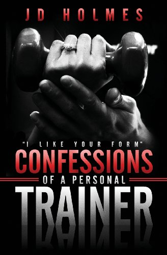 I Like Your Form: Confessions of a Personal Trainer