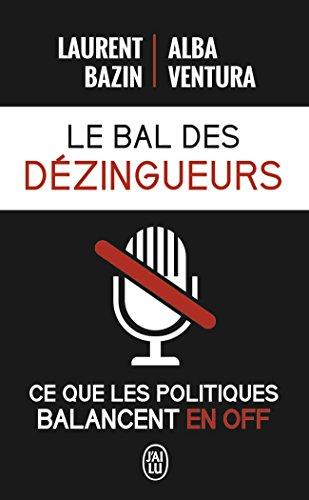 Le bal des dézingueurs : Ce que les politiques disent vraiment les micros fermés