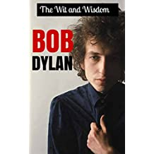 The Wit and Wisdom of Bob Dylan by Bob Dylan: Bob Dylan Quotes (English Edition)