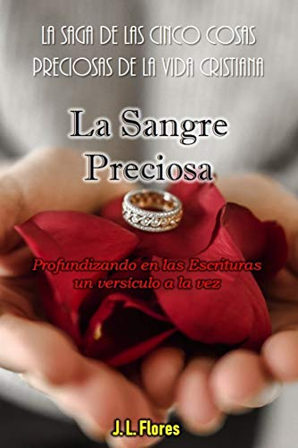 La Sangre Preciosa (La Saga de las Cinco Cosas Preciosas de la Vida Cristiana nº 3) por J. L. Flores