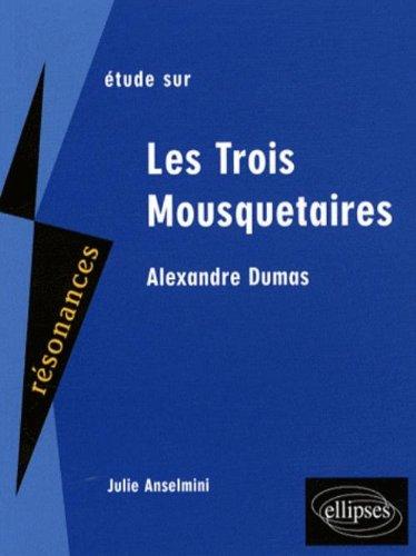 Etude sur Les Trois Mousquetaires, Alexandre Dumas