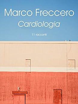 Cardiologia: 11 racconti di [Freccero, Marco]