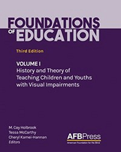 Foundations of Education, Third Edition: Volume I: History and Theory of Teaching Children and Youths with Visual Impairments (English Edition)