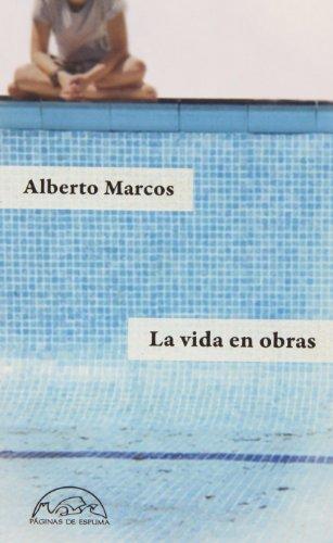 La Vida En Obras (Voces / Literatura) por Alberto Marcos