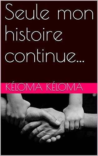 Couverture du livre Seule mon histoire continue...