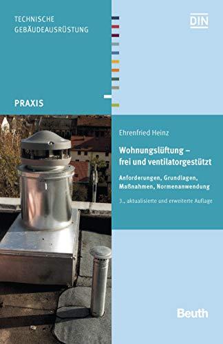 Wohnungslüftung - frei und ventilatorgestützt: Anforderungen, Grundlagen, Maßnahmen, Normenanwendung (Beuth Praxis)