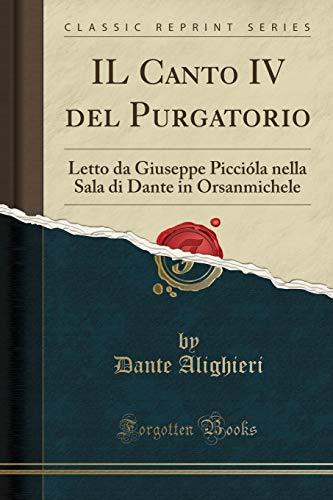 IL Canto IV del Purgatorio: Letto da Giuseppe Piccióla nella Sala di Dante in Orsanmichele (Classic Reprint)