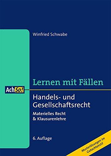 Handels- und Gesellschaftsrecht: Materielles Recht & Klausurenlehre (AchSo! Lernen mit Fällen)