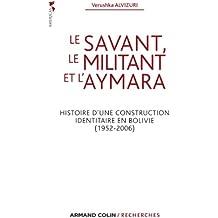 Le savant, le militant et l'aymara : Histoire d'une construction identitaire en Bolivie (1952-2006) (Armand Colin / Recherches)