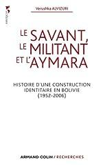 Le savant, le militant et l'aymara - Histoire d'une construction identitaire en Bolivie (1952-2006) de Verushka Alvizuri