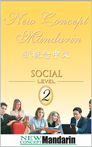 New Concept Mandarin - Chinese Social Level 2: Intermediate Level 2 (NCM Chinese Intermediate Level) (English Edition) - New Concept Mandarin